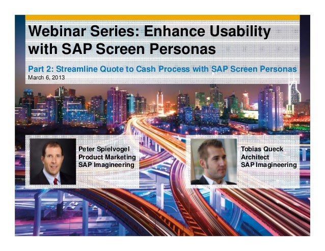 Webinar Series: Enhance Usabilitywith SAP Screen PersonasPart 2: Streamline Quote to Cash Process with SAP Screen Personas...