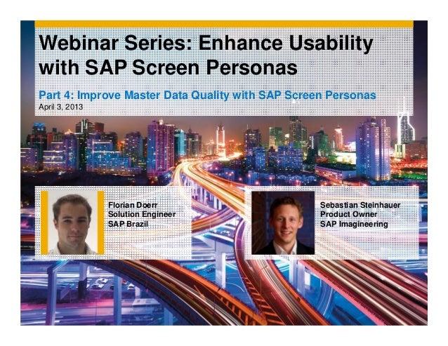 Webinar Series: Enhance Usabilitywith SAP Screen PersonasPart 4: Improve Master Data Quality with SAP Screen PersonasApril...
