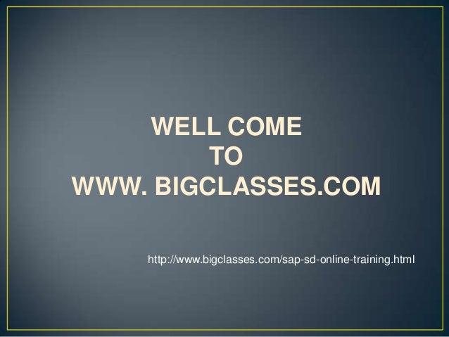 WELL COME         TOWWW. BIGCLASSES.COM    http://www.bigclasses.com/sap-sd-online-training.html