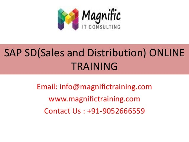 SAP SD(Sales and Distribution) ONLINE TRAINING Email: info@magnifictraining.com www.magnifictraining.com Contact Us : +91-...