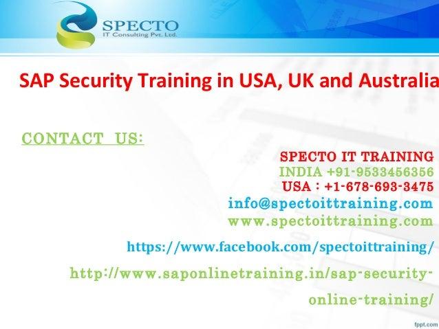 SAP Security Training in USA, UK and Australia CONTACT US: SPECTO IT TRAINING INDIA +91-9533456356 USA : +1-678-693-3475 i...