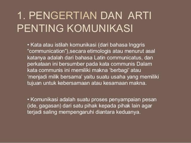 """1. PENGERTIAN DAN ARTI PENTING KOMUNIKASI • Kata atau istilah komunikasi (dari bahasa Inggris """"communication""""),secara etim..."""