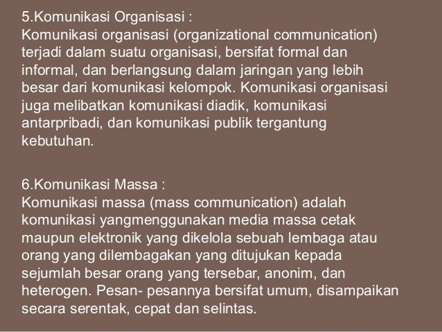 5.Komunikasi Organisasi : Komunikasi organisasi (organizational communication) terjadi dalam suatu organisasi, bersifat fo...