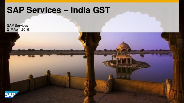 SAP Services – India GST SAP Services 21st April 2016