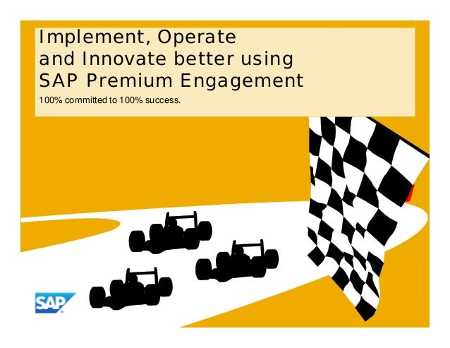 Implement, Operateand Innovate better usingSAP Premium Engagement100% committed to 100% success.