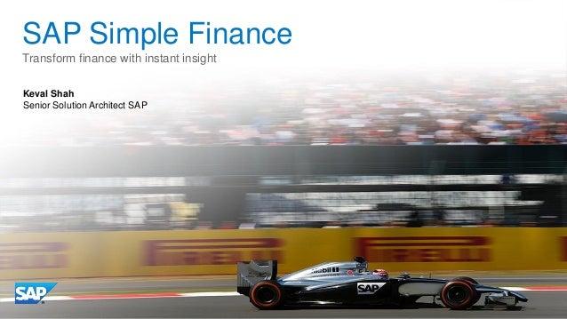 SAP Simple Finance Transform finance with instant insight Keval Shah Senior Solution Architect SAP
