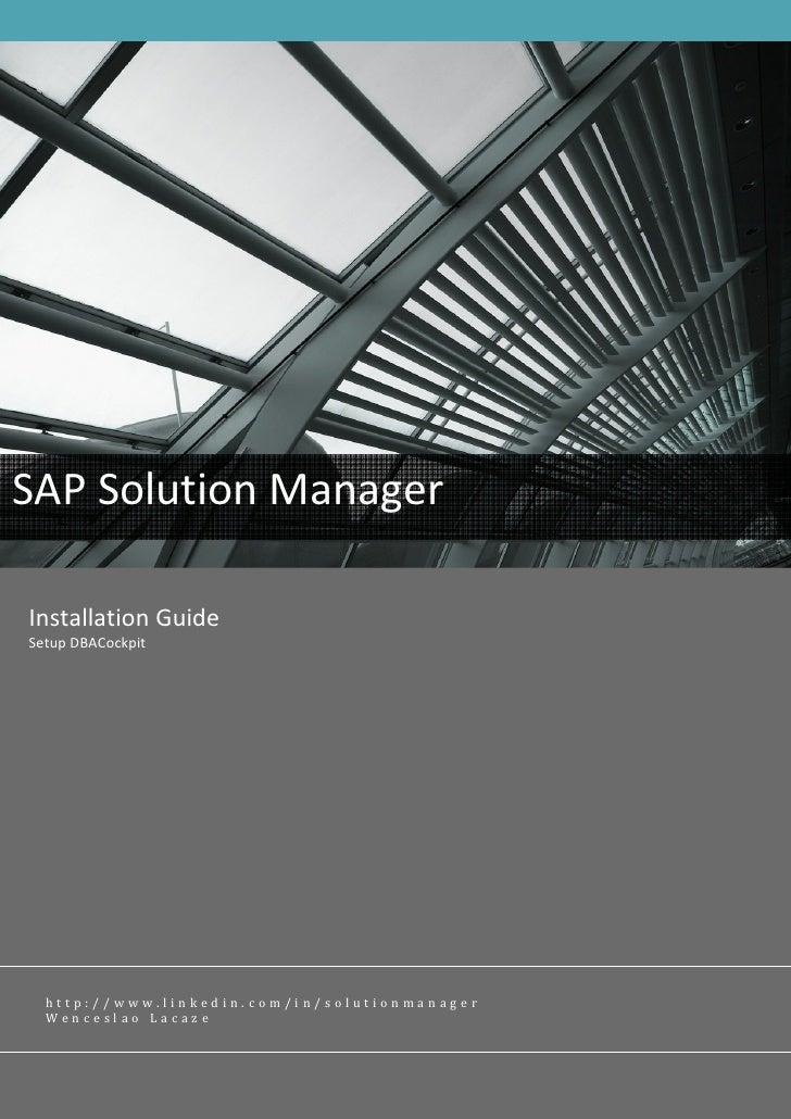 SAP Solution Manager  Installation Guide Setup DBACockpit       http://www.linkedin.com/in/solutionmanager   Wenceslao Lac...