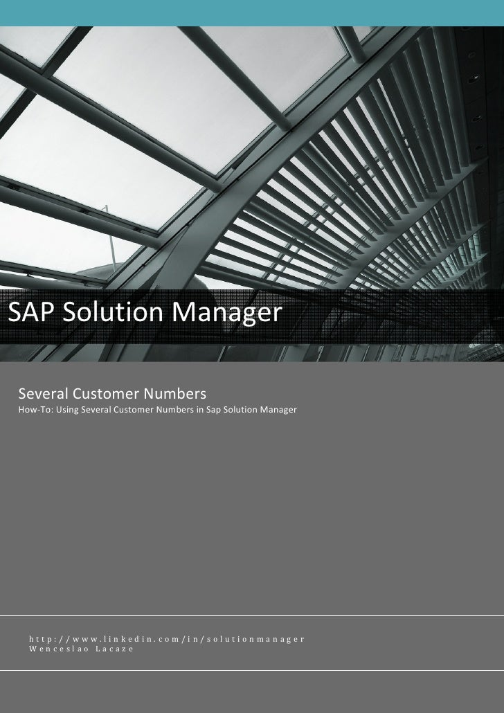 SAP Solution Manager  Several Customer Numbers How-To: Using Several Customer Numbers in Sap Solution Manager       http:/...