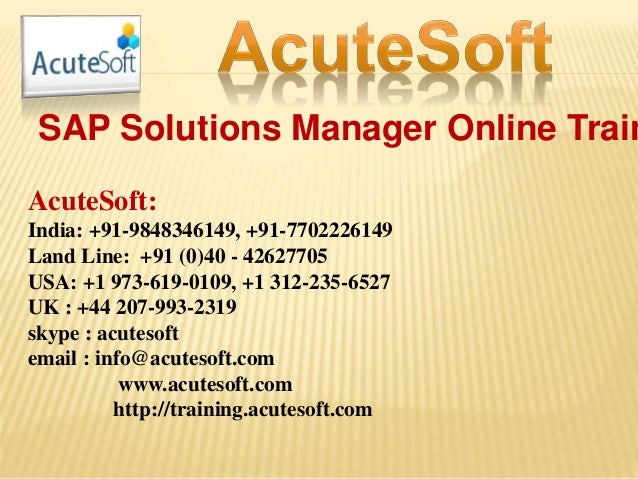 SAP Solutions Manager Online Train AcuteSoft: India: +91-9848346149, +91-7702226149 Land Line: +91 (0)40 - 42627705 USA: +...