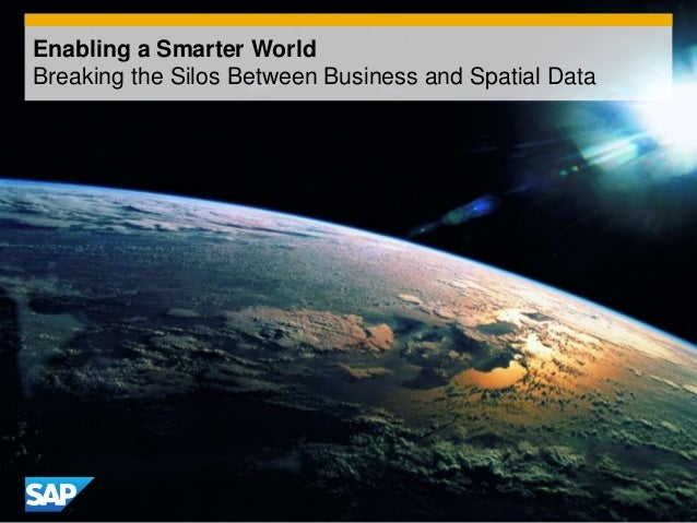 © 2014 SAP AG. All rights reserved. 1Public Enabling a Smarter World Breaking the Silos Between Business and Spatial Data