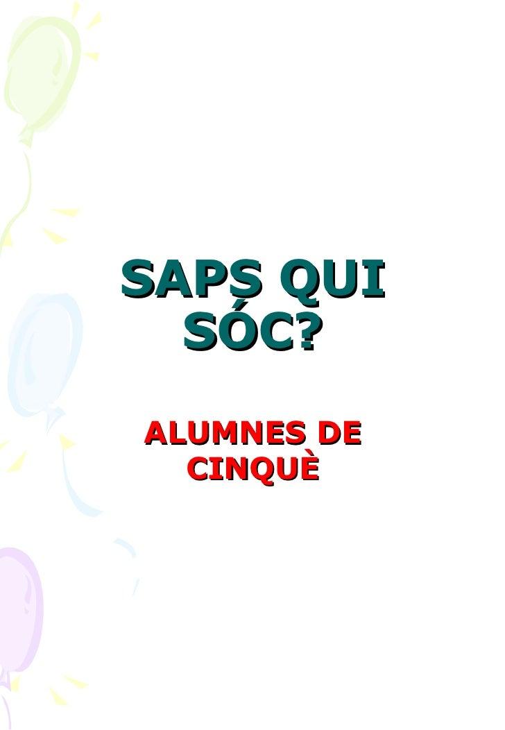 SAPS QUI SÓC? ALUMNES DE CINQUÈ