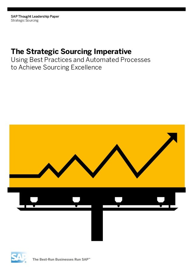 SAP Thought Leadership Paper Strategic Sourcing  The Strategic Sourcing Imperative  Using Best Practices and Automated Pro...