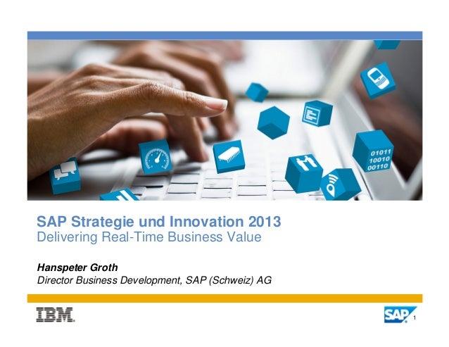 SAP Strategie und Innovation 2013Delivering Real-Time Business ValueHanspeter GrothDirector Business Development, SAP (Sch...