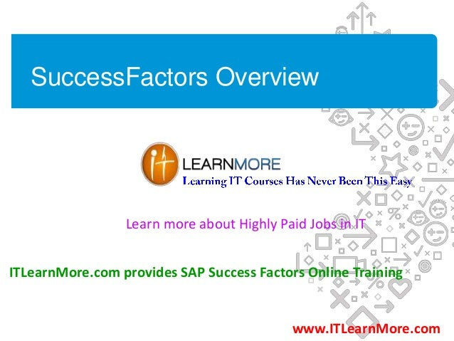 SuccessFactors Overview ITLearnMore.com provides SAP Success Factors Online Training www.ITLearnMore.com Learn more about ...