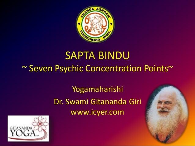 SAPTA BINDU ~ Seven Psychic Concentration Points~ Yogamaharishi Dr. Swami Gitananda Giri www.icyer.com