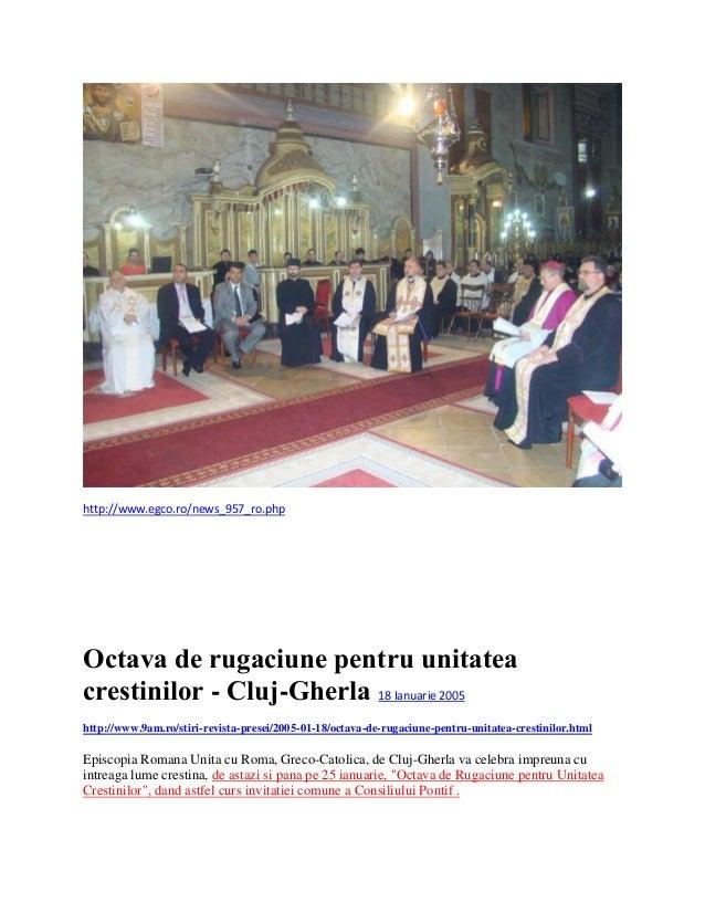 http://www.egco.ro/news_957_ro.php  Octava de rugaciune pentru unitatea crestinilor - Cluj-Gherla 18 Ianuarie 2005 http://...