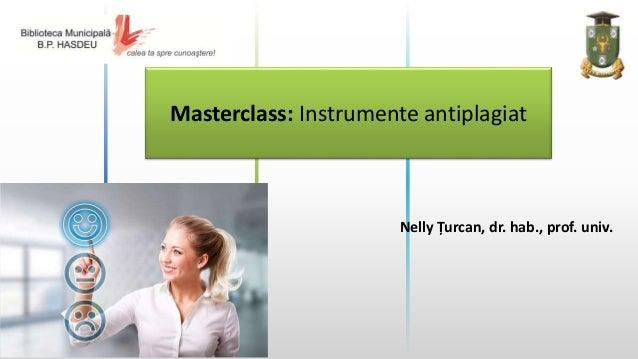 Masterclass: Instrumente antiplagiat Nelly Țurcan, dr. hab., prof. univ.