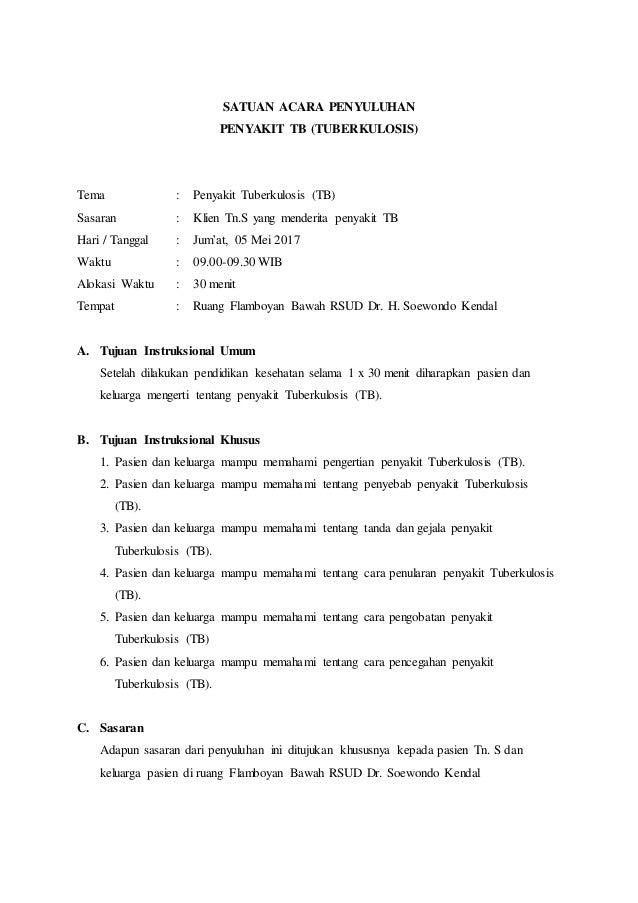 SATUAN ACARA PENYULUHAN PENYAKIT TB (TUBERKULOSIS) Tema : Penyakit Tuberkulosis (TB) Sasaran : Klien Tn.S yang menderita p...