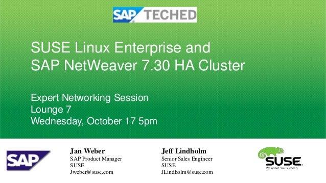 SUSE Linux Enterprise andSAP NetWeaver 7.30 HA ClusterExpert Networking SessionLounge 7Wednesday, October 17 5pm       Jan...