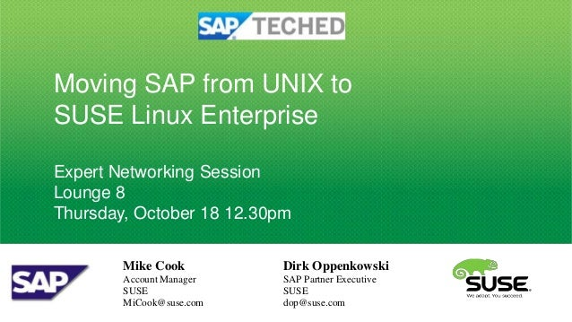 Moving SAP from UNIX toSUSE Linux EnterpriseExpert Networking SessionLounge 8Thursday, October 18 12.30pm        Mike Cook...