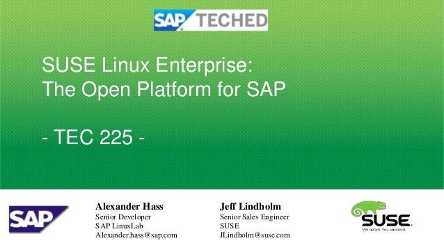 SUSE Linux Enterprise:The Open Platform for SAP- TEC 225 -     Alexander Hass           Jeff Lindholm     Senior Developer...