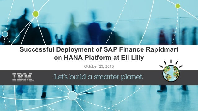Successful Deployment of SAP Finance Rapidmart on HANA Platform at Eli Lilly October 23, 2013