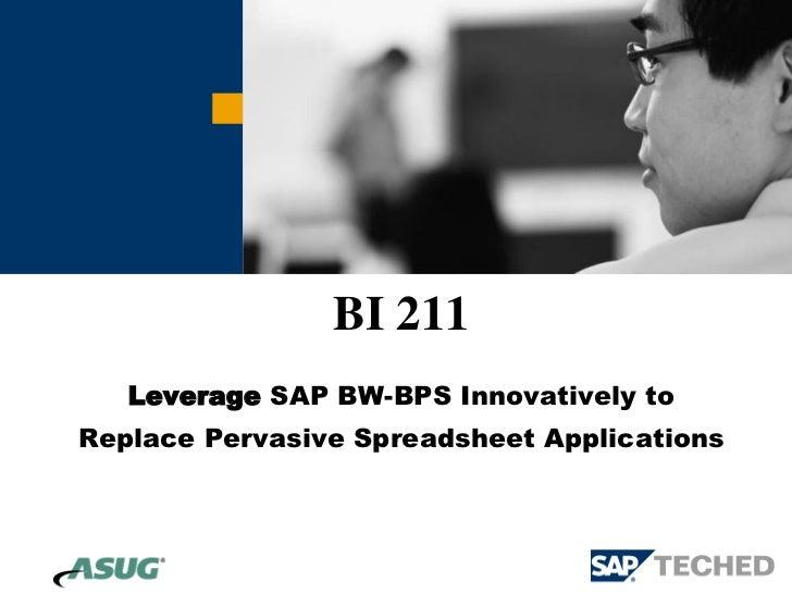 BI 211   Leverage SAP BW-BPS Innovatively toReplace Pervasive Spreadsheet Applications