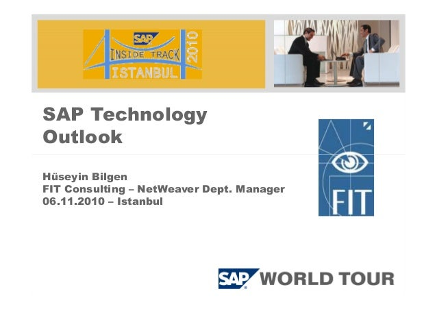 SAP Technology Outlook Hüseyin Bilgen FIT Consulting – NetWeaver Dept. Manager 06.11.2010 – Istanbul