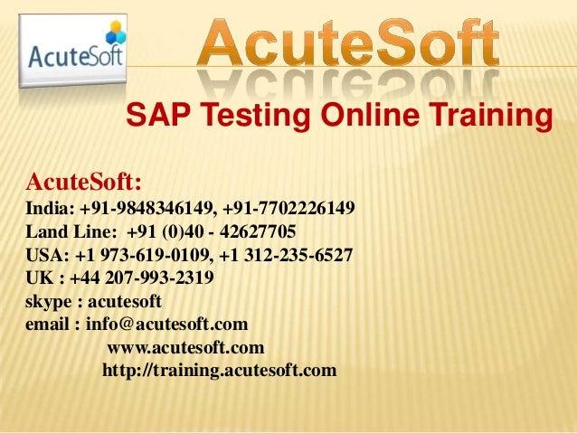 SAP Testing Online Training AcuteSoft: India: +91-9848346149, +91-7702226149 Land Line: +91 (0)40 - 42627705 USA: +1 973-6...