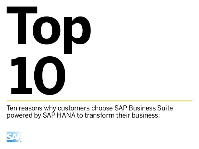 Top10Ten reasons why customers choose SAP Business Suitepowered by SAP HANA to transform their business.