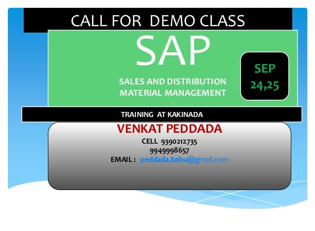 CALL FOR DEMO CLASS SAPSALES AND DISTRIBUTION MATERIAL MANAGEMENT S TRAINING AT KAKINADA VENKAT PEDDADA CELL 9390212735 99...