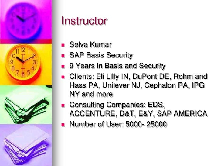 Instructor     Selva Kumar    SAP Basis Security    9 Years in Basis and Security    Clients: Eli Lilly IN, DuPont DE,...