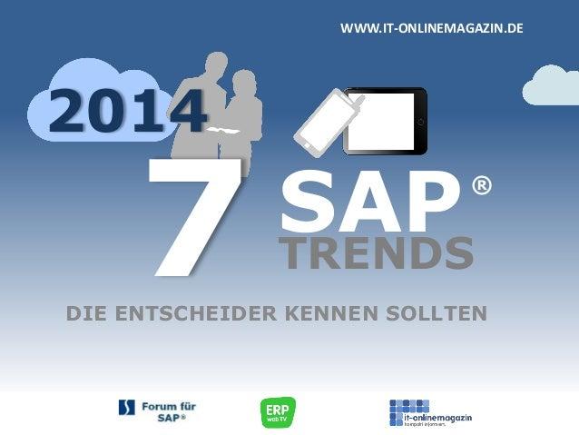 WWW.IT-ONLINEMAGAZIN.DE  2014  7  SAP TRENDS  ®  DIE ENTSCHEIDER KENNEN SOLLTEN