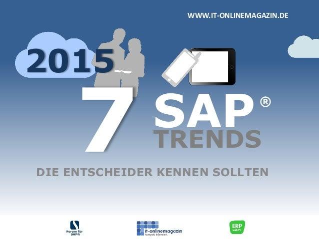 SAP DIE ENTSCHEIDER KENNEN SOLLTEN WWW.IT-ONLINEMAGAZIN.DE 7 ® TRENDS 2015