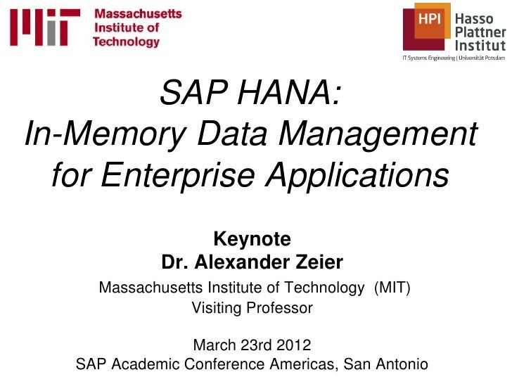 SAP HANA:In-Memory Data Management  for Enterprise Applications                   Keynote             Dr. Alexander Zeier ...