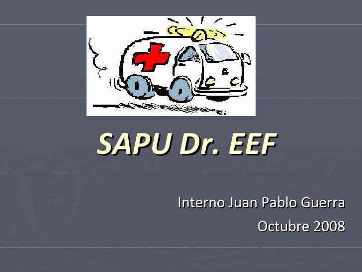 SAPU Dr. EEF Interno Juan Pablo Guerra Octubre 2008