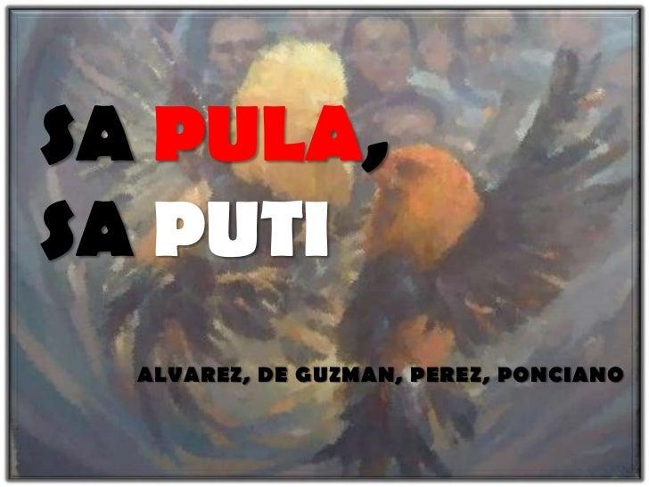 SA PULA,SA PUTI  ALVAREZ, DE GUZMAN, PEREZ, PONCIANO