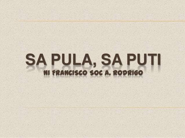 characterization of sa pula sa puti Sa pula, sa puti (for the red rooster, for the white rooster) is a play in one act,  written by francisco soc rodrigo it was first staged on.