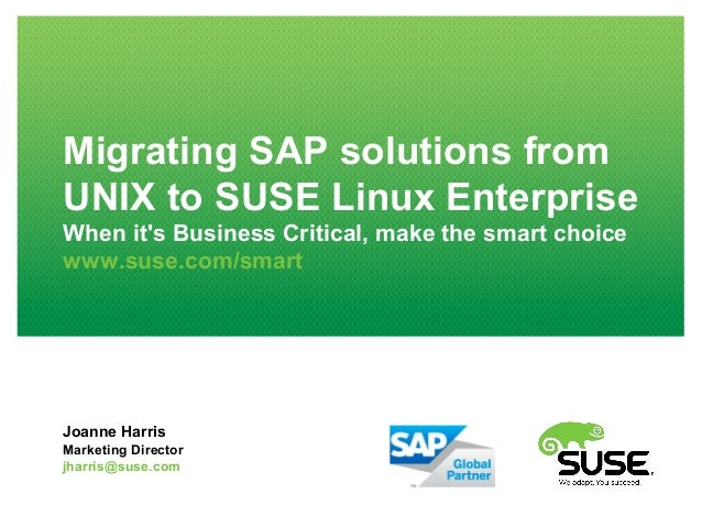 Migrating SAP solutions fromUNIX to SUSE Linux EnterpriseWhen its Business Critical, make the smart choicewww.suse.com/sma...