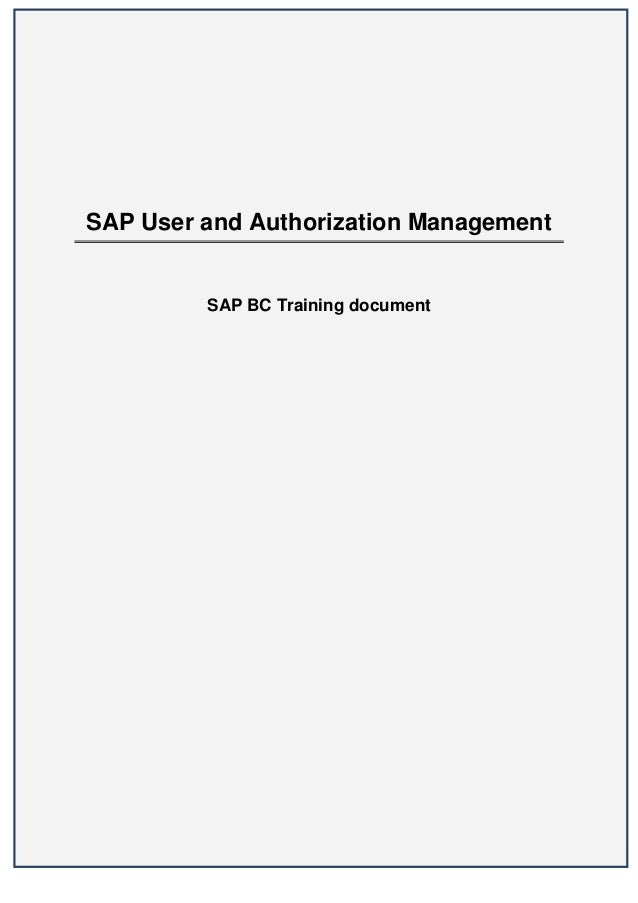 SAP User and Authorization Management         SAP BC Training document                                        1