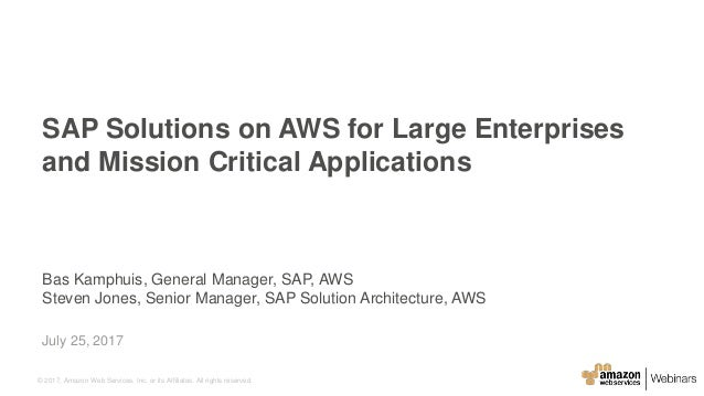 © 2017, Amazon Web Services, Inc. or its Affiliates. All rights reserved. Bas Kamphuis, General Manager, SAP, AWS Steven J...