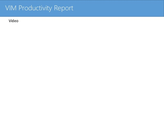 Click to edit Master title styleVIM Productivity Report Video