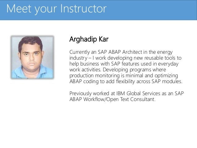 Click to edit Master title styleMeet your Instructor Arghadip Kar Currently an SAP ABAP Architect in the energy industry –...