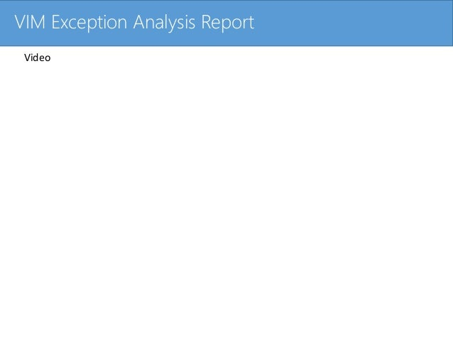 Click to edit Master title styleVIM Exception Analysis Report Video