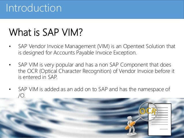 Click to edit Master title styleIntroduction What is SAP VIM? • SAP Vendor Invoice Management (VIM) is an Opentext Solutio...