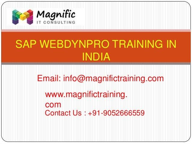SAP WEBDYNPRO TRAINING IN INDIA www.magnifictraining. com Contact Us : +91-9052666559 Email: info@magnifictraining.com