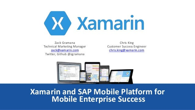 Xamarin and SAP Mobile Platform for Mobile Enterprise Success Chris King Customer Success Engineer chris.king@xamarin.com ...