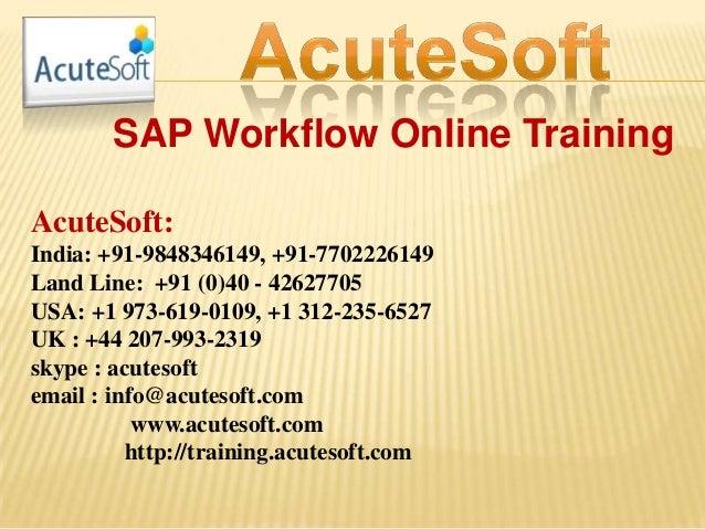 SAP Workflow Online Training AcuteSoft: India: +91-9848346149, +91-7702226149 Land Line: +91 (0)40 - 42627705 USA: +1 973-...