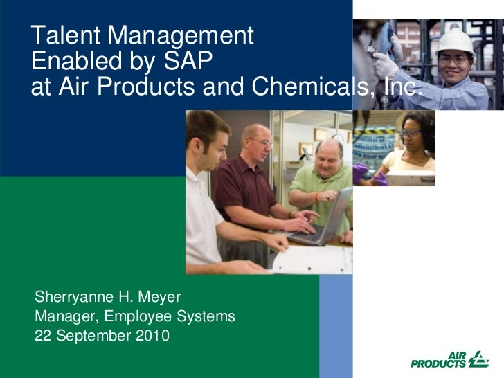 Talent ManagementEnabled by SAPat Air Products and Chemicals, Inc.<br />Sherryanne H. Meyer<br />Manager, Employee Systems...