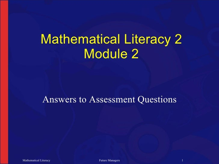 Mathematical Literacy 2                    Module 2                 Answers to Assessment Questions     Mathematical Liter...